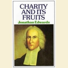 Charity and Its Fruits- Christian Love as Manifested in the Heart and Life