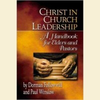 Christ In Church Leadership-A Handbook for Elders and Pastors