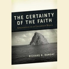 The Certainty of the Faith- Apologetics in an Uncertain World