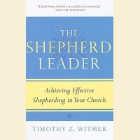 The Shepherd Leader- Achieving Effective Shepherding in Your Church