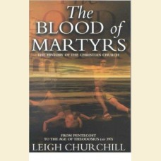 The Blood of Martyrs- from the Pentecost to the Age of Theodosius (AD 397)