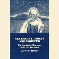 Yesterday Today and Forever- The Continuing Relevance of the Old Testament