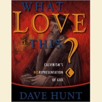 What Love Is This - Calvinism's Misrepresentation of God