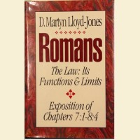 Romans- The Law: Its Functions & Limits -  Exposition of Chapters 7:1 - 8:4
