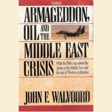 Armageddon, Oil and The Middle East Crisis- Revised Edition