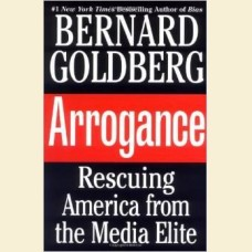 Arrogance- Rescuing America from the Media Elite
