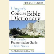 Unger's Concise Bible Dictionary with Complete Pronunciation Guide to Bible Names