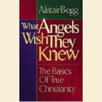 What Angels Wish They Knew- The Basics of True Christianity
