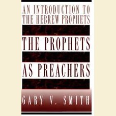 The Prophets As Preachers- An Introduction to the Hebrew Prophets