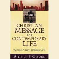 The Christian Message for Contemporary Life- The Gospel's Power to Change Lives