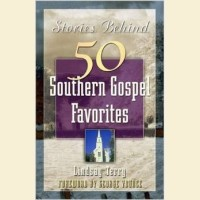 Stories Behind 50 Southern Gospel Favorites- Volume 1