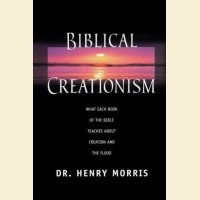 Biblical Creationism- What Each Book of the Bible Teaches about Creation and the Flood